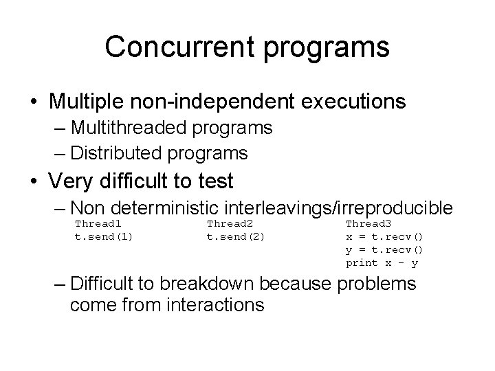 Concurrent programs • Multiple non-independent executions – Multithreaded programs – Distributed programs • Very