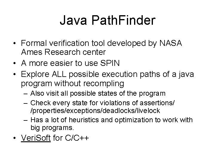Java Path. Finder • Formal verification tool developed by NASA Ames Research center •