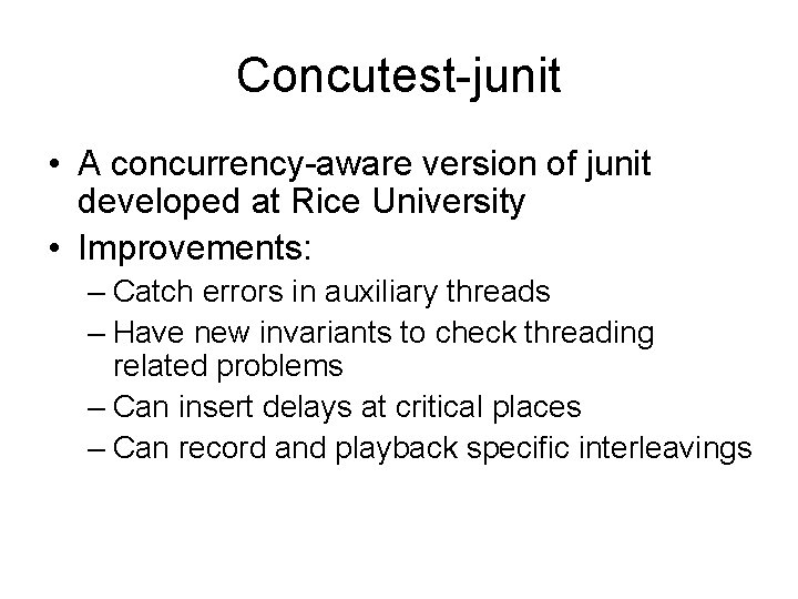 Concutest-junit • A concurrency-aware version of junit developed at Rice University • Improvements: –