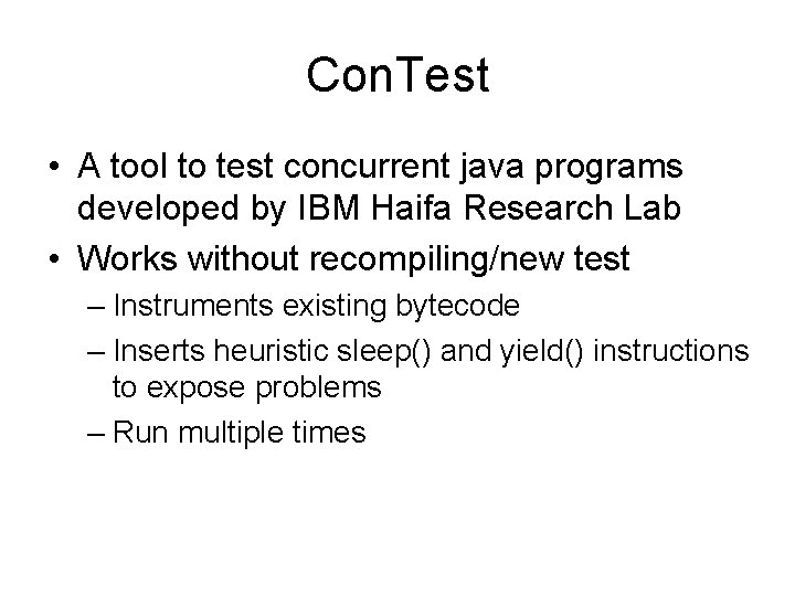 Con. Test • A tool to test concurrent java programs developed by IBM Haifa