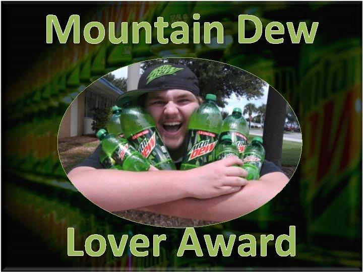 Mountain Dew Lover Award
