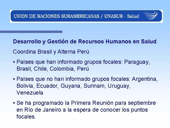 Desarrollo y Gestión de Recursos Humanos en Salud Coordina Brasil y Alterna Perú •