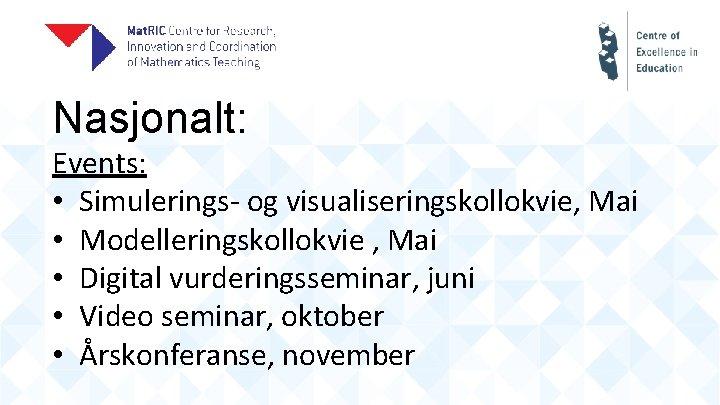 Nasjonalt: Events: • Simulerings- og visualiseringskollokvie, Mai • Modelleringskollokvie , Mai • Digital vurderingsseminar,