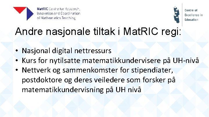 Andre nasjonale tiltak i Mat. RIC regi: • Nasjonal digital nettressurs • Kurs for