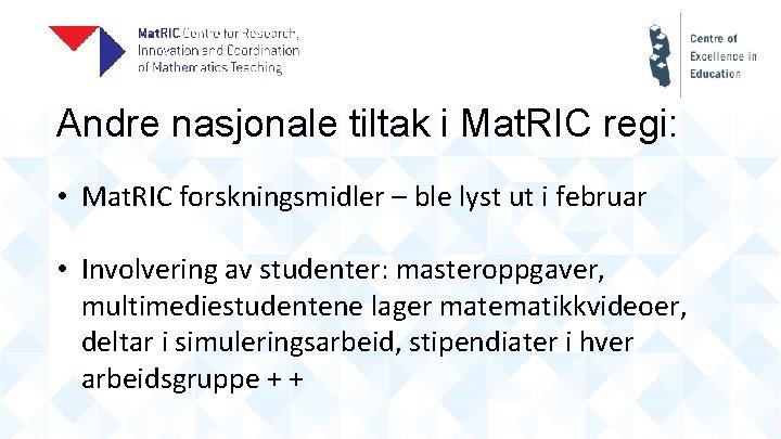 Andre nasjonale tiltak i Mat. RIC regi: • Mat. RIC forskningsmidler – ble lyst
