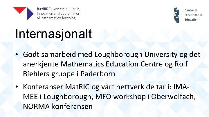 Internasjonalt • Godt samarbeid med Loughborough University og det anerkjente Mathematics Education Centre og