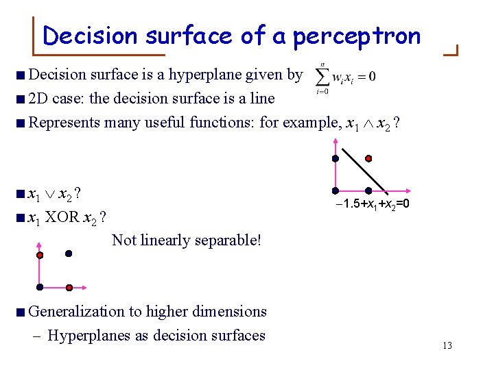 Decision surface of a perceptron <Decision surface is a hyperplane given by <2 D