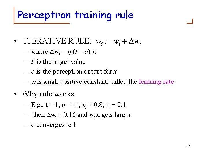 Perceptron training rule • ITERATIVE RULE: wi : = wi + Δwi – –