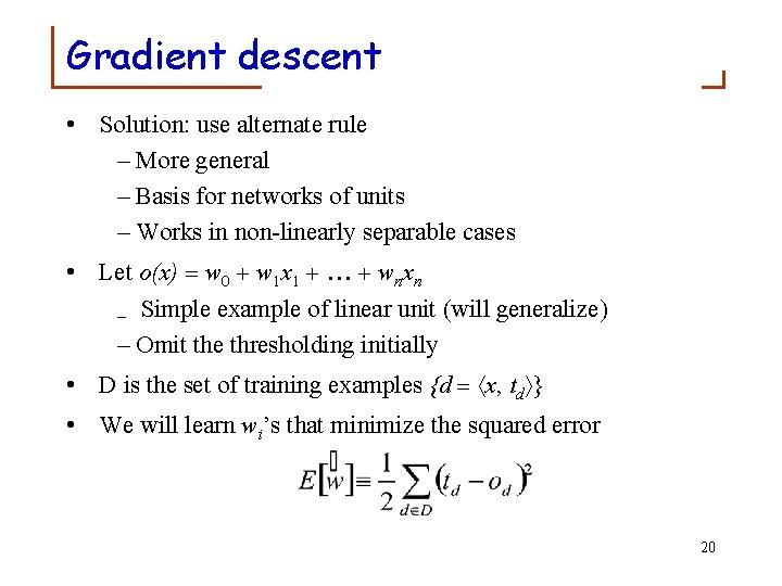 Gradient descent • Solution: use alternate rule – More general – Basis for networks