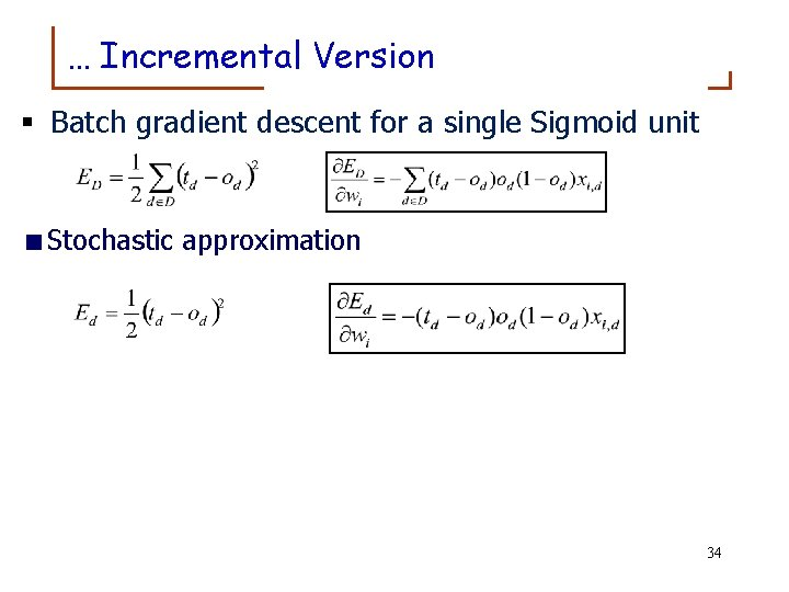 … Incremental Version § Batch gradient descent for a single Sigmoid unit <Stochastic approximation