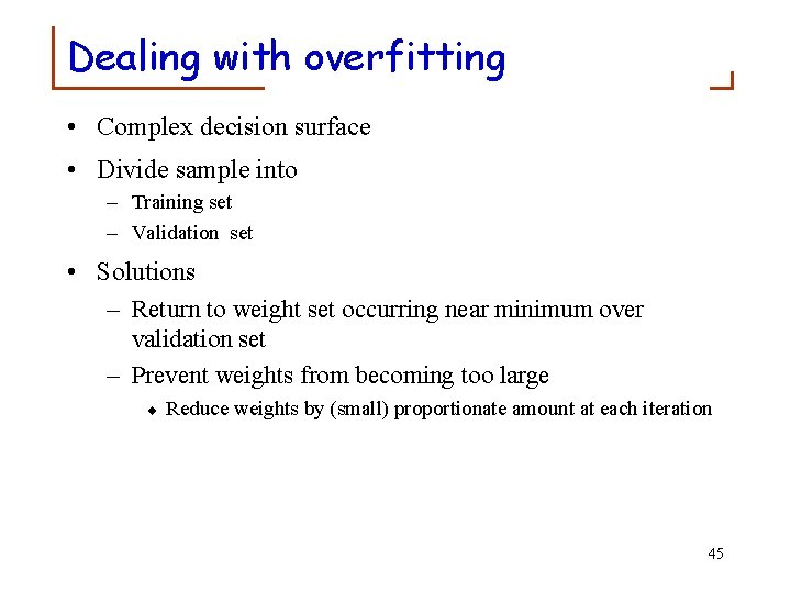 Dealing with overfitting • Complex decision surface • Divide sample into – Training set