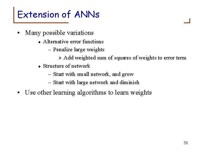 Extension of ANNs • Many possible variations ¨ ¨ Alternative error functions – Penalize