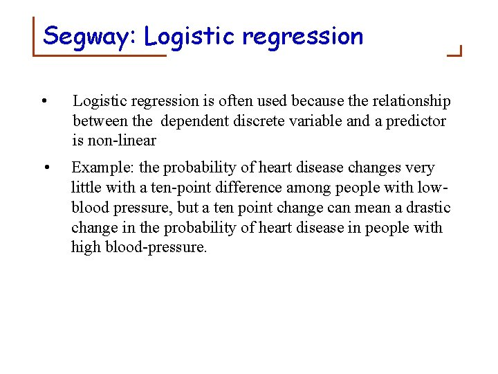 Segway: Logistic regression • Logistic regression is often used because the relationship between the