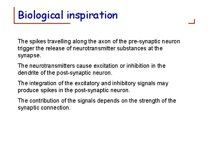 Biological inspiration The spikes travelling along the axon of the pre-synaptic neuron trigger the