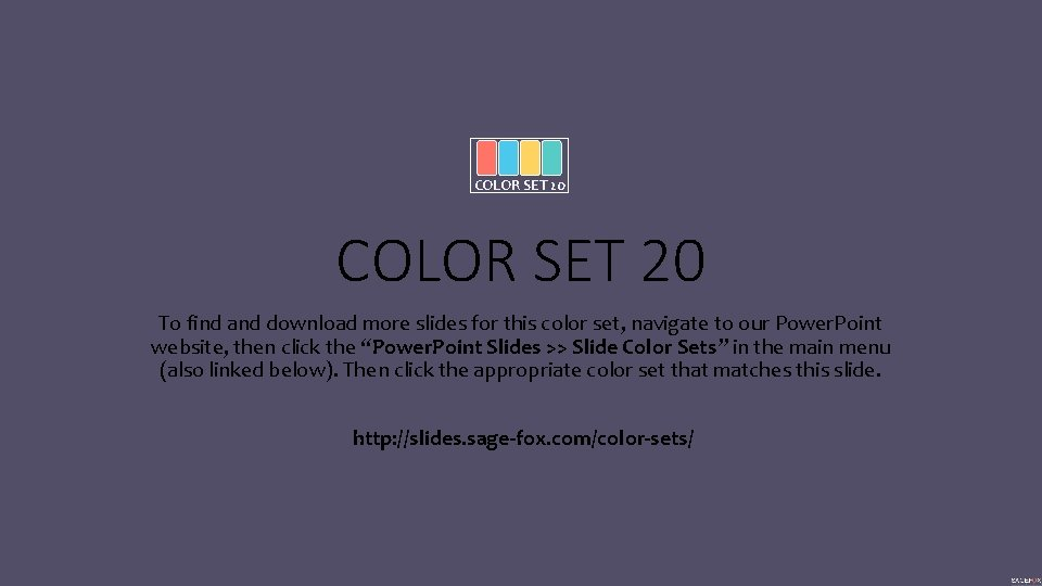 COLOR SET 20 To find and download more slides for this color set, navigate