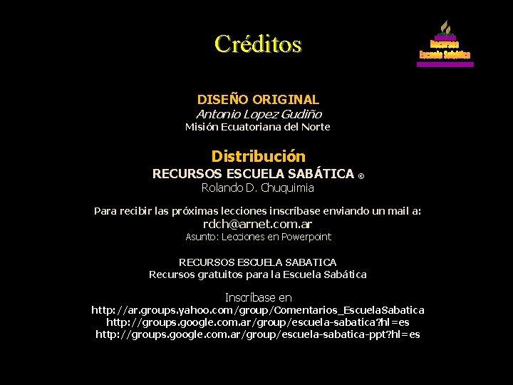 Créditos DISEÑO ORIGINAL Antonio Lopez Gudiño Misión Ecuatoriana del Norte Distribución RECURSOS ESCUELA SABÁTICA