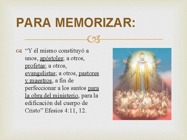 """PARA MEMORIZAR: """"Y él mismo constituyó a unos, apóstoles; a otros, profetas; a otros,"""