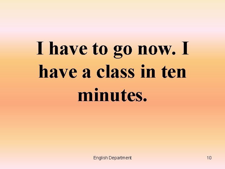 I have to go now. I have a class in ten minutes. English Department