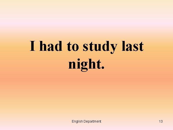 I had to study last night. English Department 13