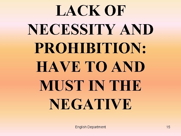 LACK OF NECESSITY AND PROHIBITION: HAVE TO AND MUST IN THE NEGATIVE English Department