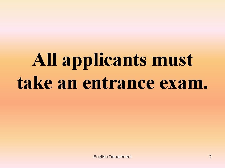 All applicants must take an entrance exam. English Department 2