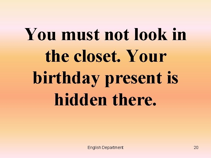 You must not look in the closet. Your birthday present is hidden there. English