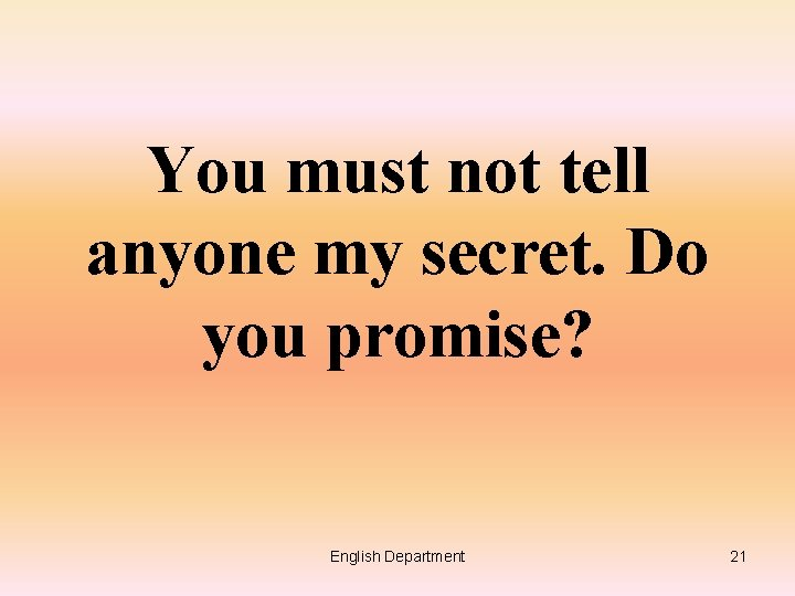 You must not tell anyone my secret. Do you promise? English Department 21