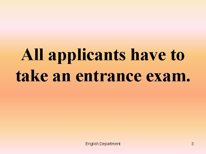 All applicants have to take an entrance exam. English Department 3