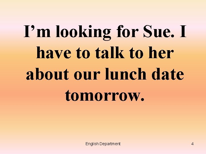 I'm looking for Sue. I have to talk to her about our lunch date