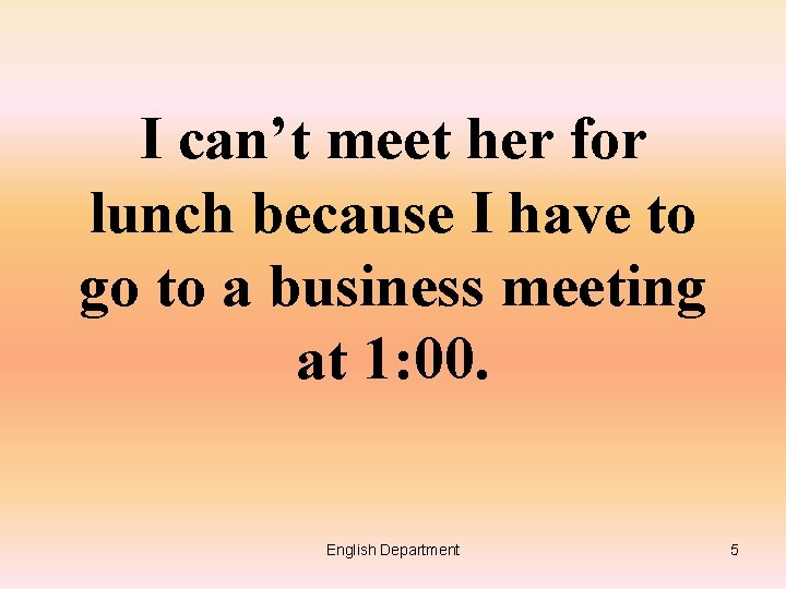 I can't meet her for lunch because I have to go to a business