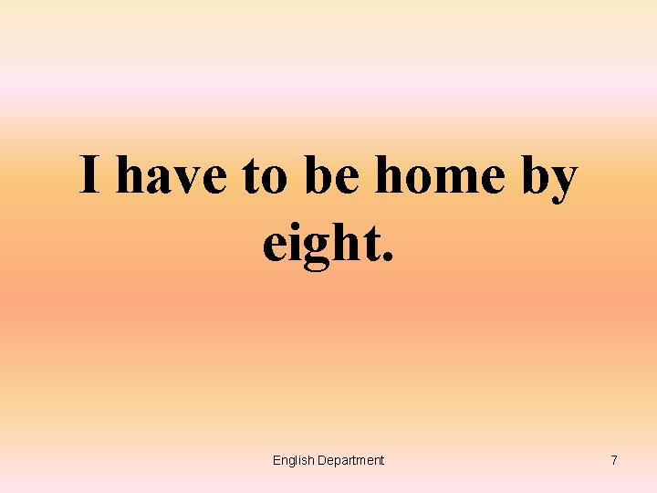 I have to be home by eight. English Department 7