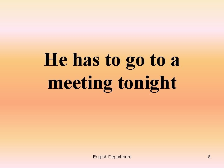 He has to go to a meeting tonight English Department 8