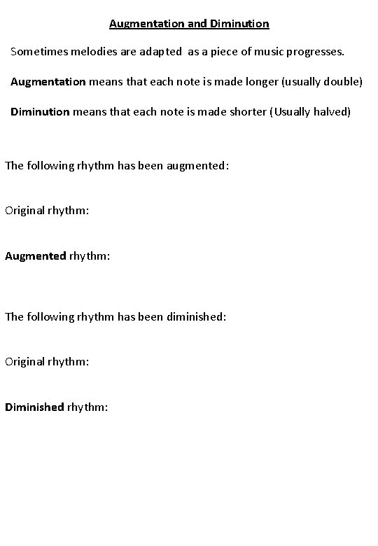 Augmentation and Diminution Sometimes melodies are adapted as a piece of music progresses. Augmentation