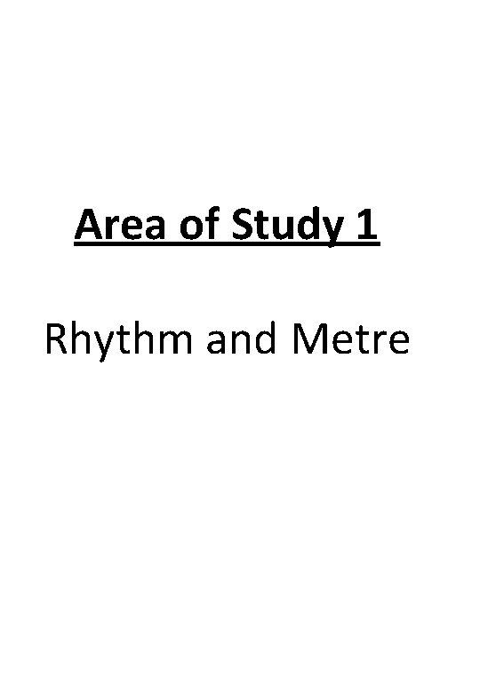 Area of Study 1 Rhythm and Metre