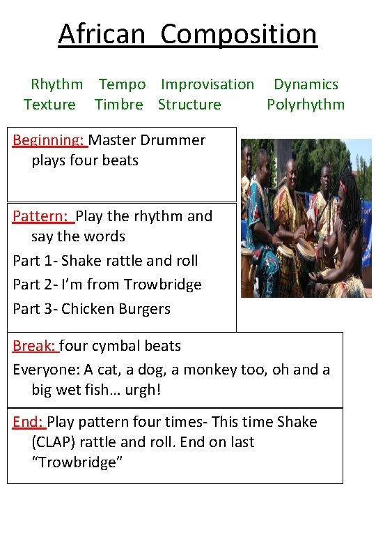 African Composition Rhythm Tempo Improvisation Dynamics Texture Timbre Structure Polyrhythm Beginning: Master Drummer plays
