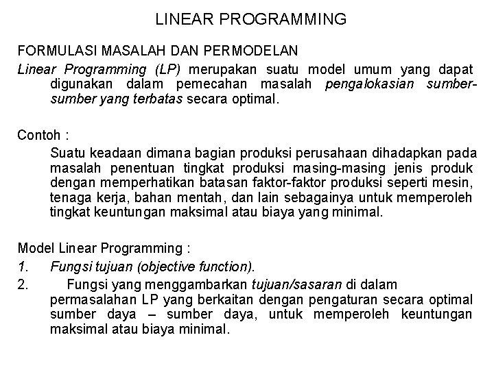 LINEAR PROGRAMMING FORMULASI MASALAH DAN PERMODELAN Linear Programming (LP) merupakan suatu model umum yang