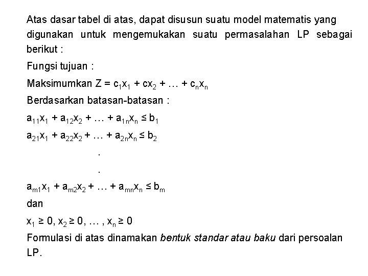 Atas dasar tabel di atas, dapat disusun suatu model matematis yang digunakan untuk mengemukakan