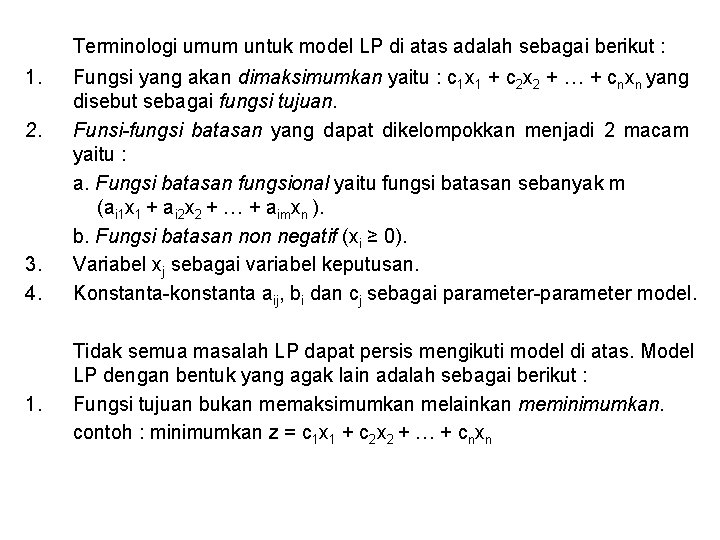Terminologi umum untuk model LP di atas adalah sebagai berikut : 1. 2. 3.