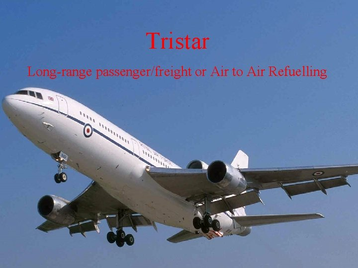 Tristar Long-range passenger/freight or Air to Air Refuelling