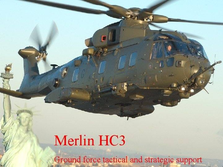 Merlin HC 3 Ground force tactical and strategic support