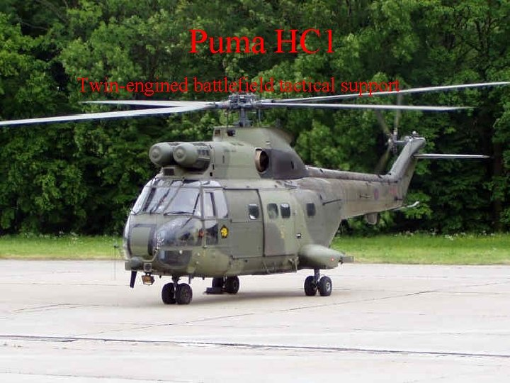 Puma HC 1 Twin-engined battlefield tactical support