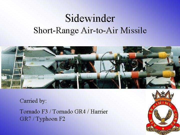 Sidewinder Short-Range Air-to-Air Missile Carried by: Tornado F 3 / Tornado GR 4 /