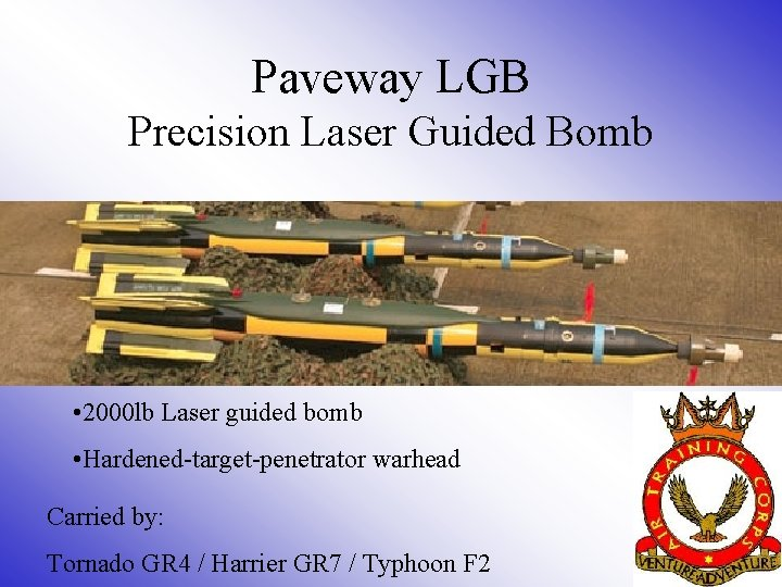Paveway LGB Precision Laser Guided Bomb • 2000 lb Laser guided bomb • Hardened-target-penetrator
