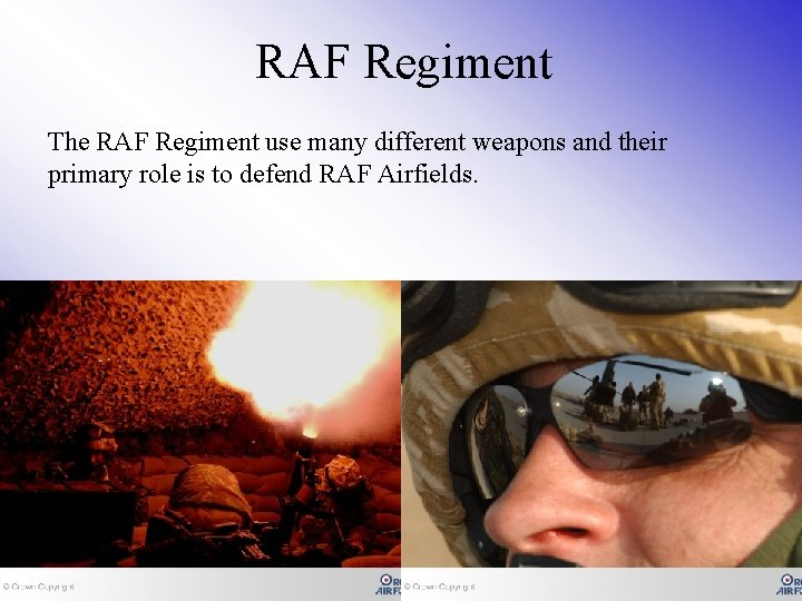 RAF Regiment The RAF Regiment use many different weapons and their primary role is