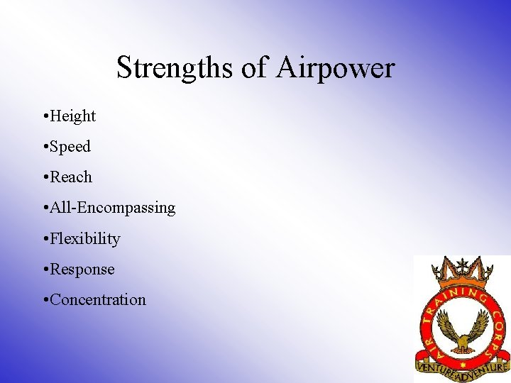 Strengths of Airpower • Height • Speed • Reach • All-Encompassing • Flexibility •
