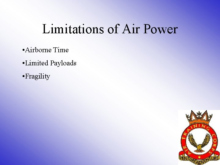 Limitations of Air Power • Airborne Time • Limited Payloads • Fragility