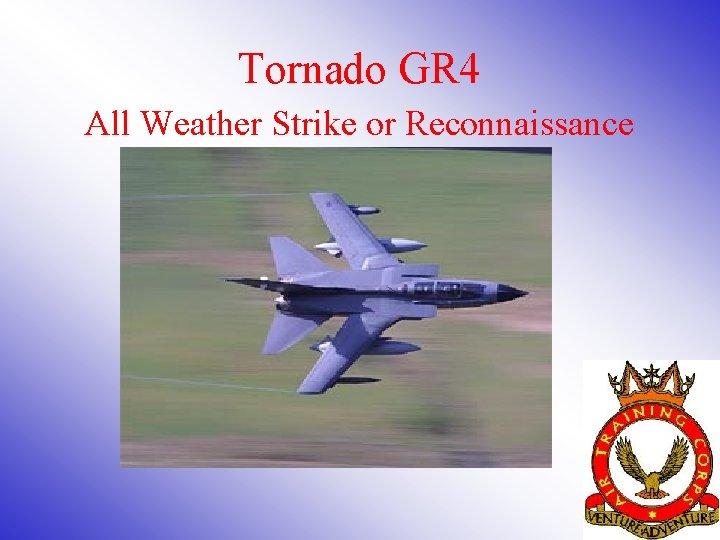 Tornado GR 4 All Weather Strike or Reconnaissance