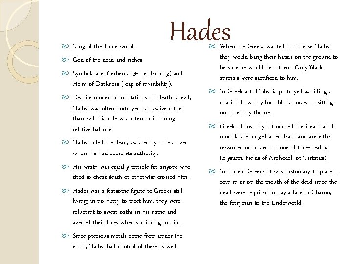 Hades King of the Underworld God of the dead and riches Symbols are: Cerberus