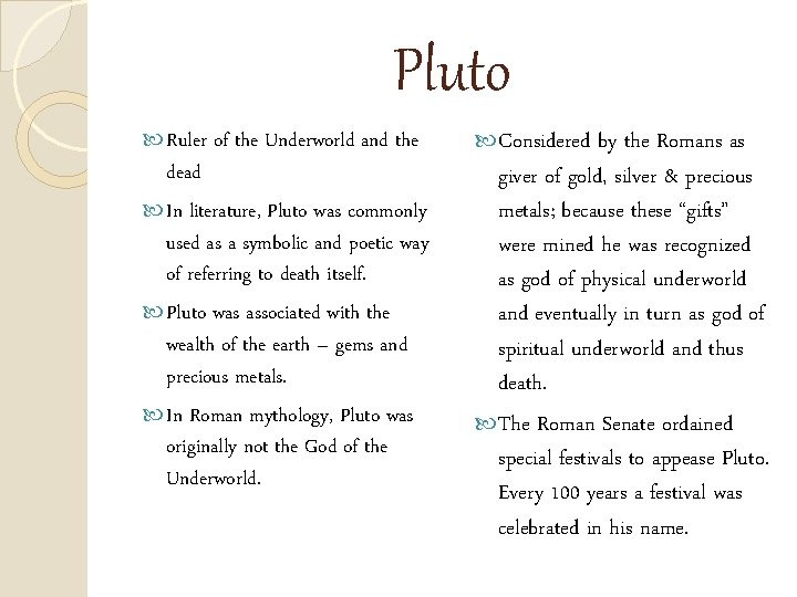 Pluto Ruler of the Underworld and the dead In literature, Pluto was commonly used