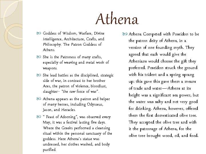 Athena Goddess of Wisdom, Warfare, Divine Intelligence, Architecture, Crafts, and Philosophy. The Patron Goddess